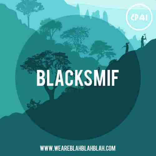 WeAreBlahBlahBlah EP41 – Mixed Blacksmif