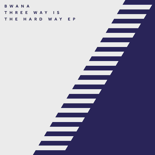 Bwana – Three Way Is The Hard Way + Avalon Emerson Remix