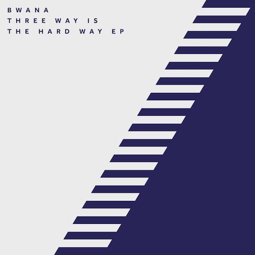 Bwana – Three Way Is The Hard Way + Avalon Emerson Remix
