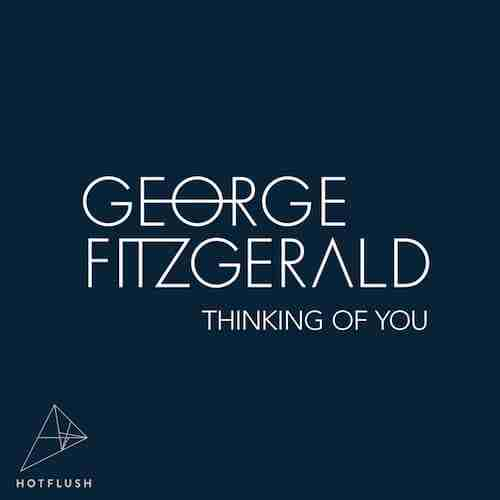 George FitzGerald – Thinking Of You (Hotflush Recordings)