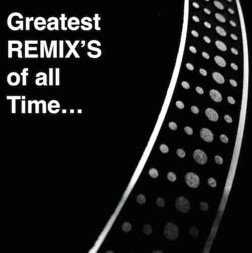 Greatest Remixes of all Time… | Feature