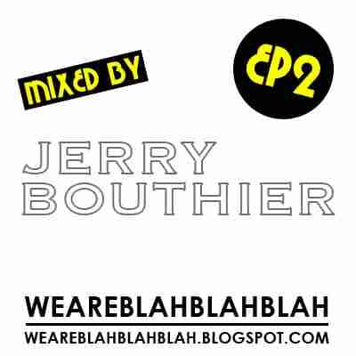WeAreBlahBlahBlah Mix Series EP2 – Mixed by Jerry Bouthier