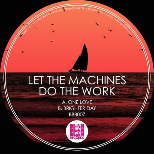 Let The Machines Do The Work – One Love / Brighter Day (BBB007)