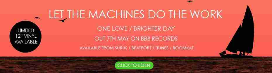 Let The Machines Do The Work - One Love / Brighter Day (BBB007)