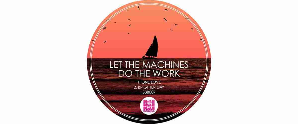 Let The Machines Do The Work – One Love / Brighter Day [BBB007]