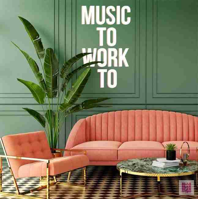 Music to Work to Playlist - Relaxing Work Music
