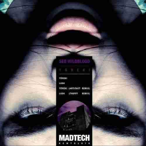 Seb Wildblood – Toreki (Out Now) Madtech Records