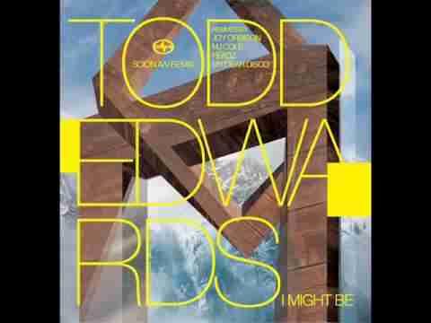 Todd Edwards – I Might Be