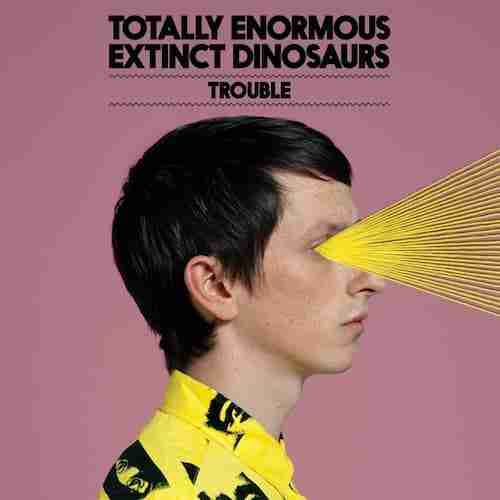 New Music: Totally Enormous Extinct Dinosaurs - Trouble