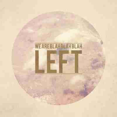 WeAreBlahBlahBlah – Left