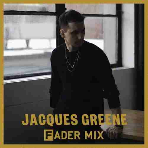 Jacques Greene Fader Mix