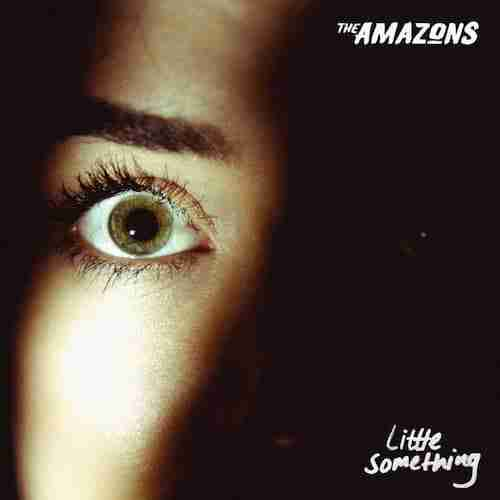 The Amazons - Little Something [ Indie ]